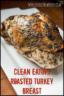 Clean Eating Roasted Turkey Breast, Thanksgiving Dinner