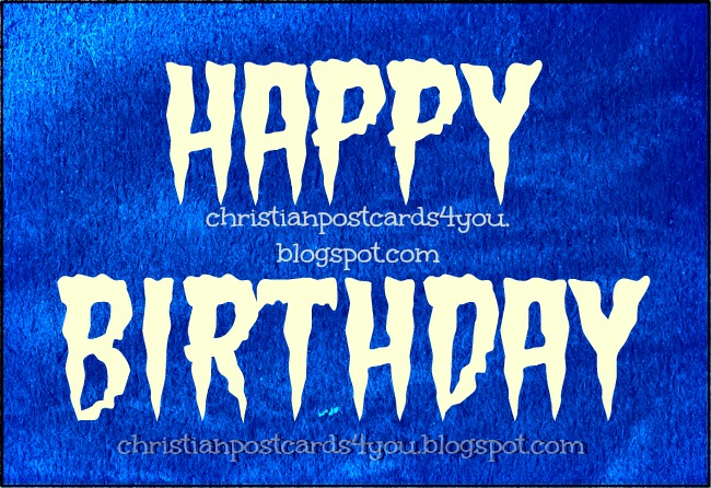 Happy Birthday to you. Christian Card, postcard, for facebook friends, to wish happy birthday. Nice image for men, cards to download for free.