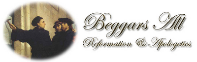 Beggars All: Reformation And Apologetics