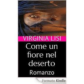 http://www.amazon.it/Come-fiore-nel-deserto-Romanzo-ebook/dp/B00RBQ4XPY/ref=sr_1_1?ie=UTF8&qid=1425317491&sr=8-1&keywords=virginia+lisi