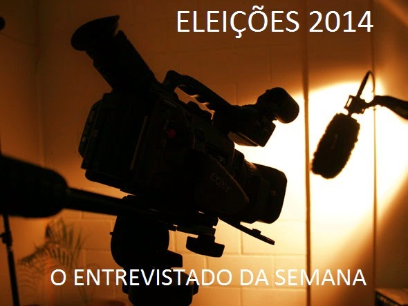 ELEIÇÕES 2014:O entrevistado da semana
