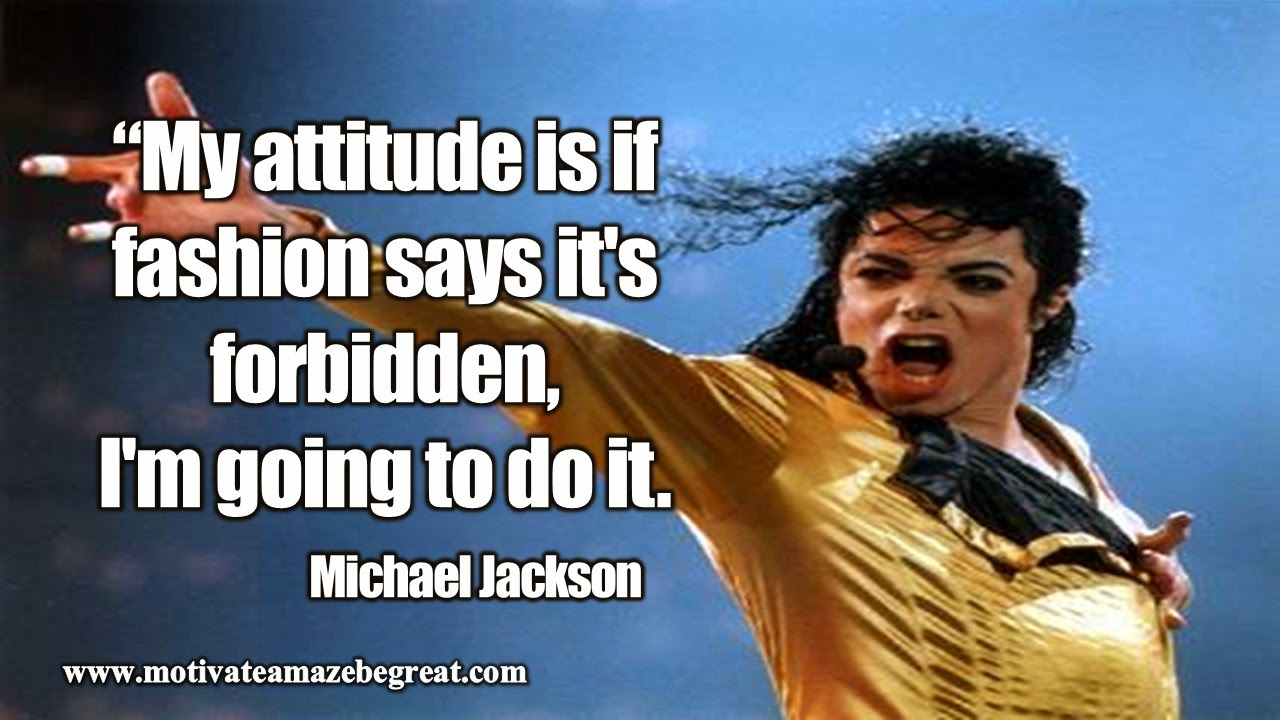 """24 michael jackson inspirational quotes to live by motivate michael jackson """"my attitude is if fashion says it s forbidden i m going to do """""""