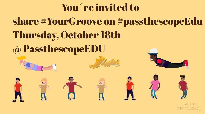 #YourGroove #PassTheScopeEdu on Buncee