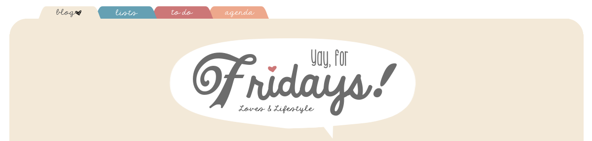 Yay, for Fridays! | Loves & Lifestyle