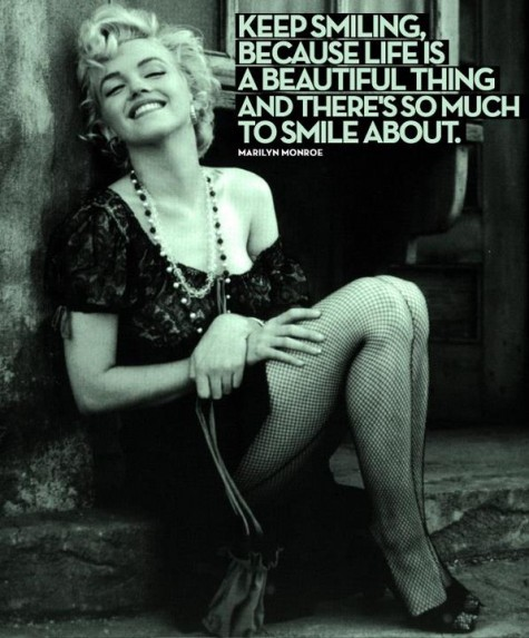 Keep smiling, because life is a beautiful thing and there's so much to smile about. - Marilyn Monroe