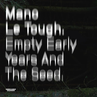 Mano Le Tough - Empty Early Years And The Seed