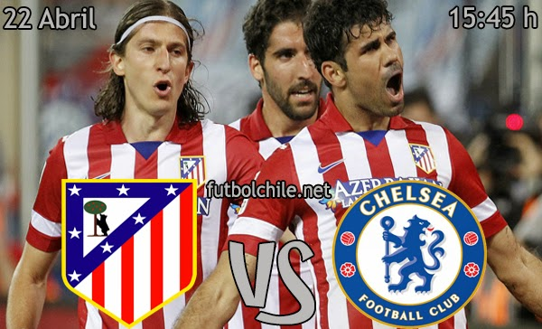 Atletico de Madrid vs Chelsea - Champions League - 15:45 h - 22/04/2014