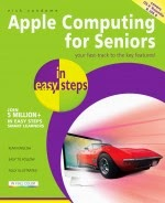Apple Computing for Seniors in easy steps: Covers OS X Yosemite and iOS 8