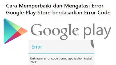 Cara Memperbaiki dan Mengatasi Error Google Play Store