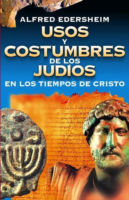 Alfred Edersheim-Usos y Costumbres De Los Judios En Los Tiempos De Cristo-