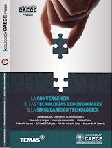 La Convergencia de las Tecnologías Exponenciales y la Singularidad Tecnológica. 2017.