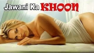 Watch Jawani Ka Khoon Full Youtube Hot Indian Adult Movie Online
