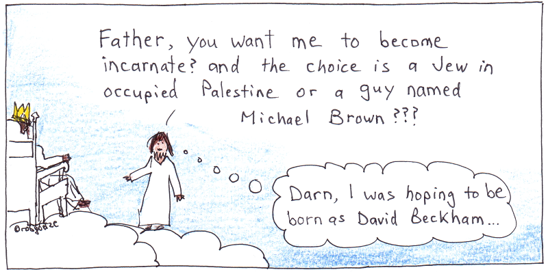 incarnate - tough choice to make. cartoon by robg. Jesus, Michael Brown, David Beckham