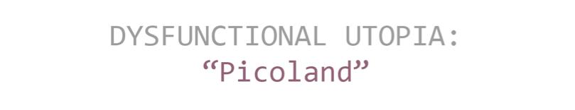 "Dysfunctional Utopia: ""picoland"""