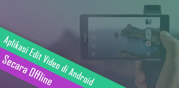 Aplikasi Edit Video Terbaik Untuk Android Secara Offline