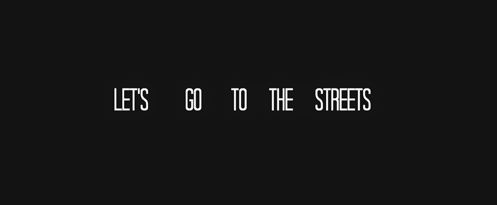 LET'S GO TO THE STREETS