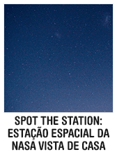 Spot The Station: estação espacial da NASA vista de casa