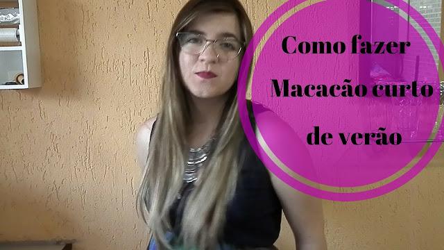 [Vídeo] Tutorial: Como fazer macacão curto (de verão)