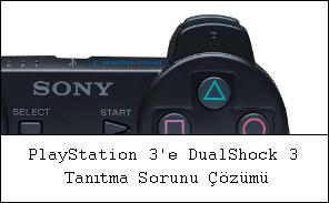 BİLGİ: PlayStation 3'e DualShock 3 Tanıtma Sorunu Çözümü
