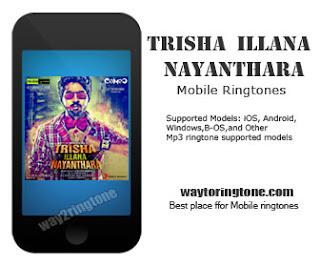 Download Trisha Illana Nayanthara (2015) Mobile Ringtones Free HQ