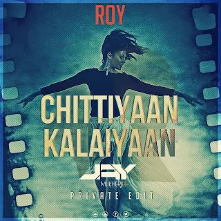 Chittiyan Kalaiyan (Roy) (Jay Mukherji Private Edit