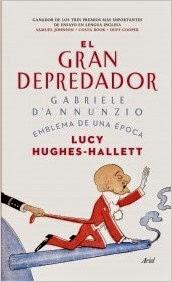 El gran depredador. Gabrielle d'Annunzio, emblema de una época, de Lucy Hughes-Hallet.