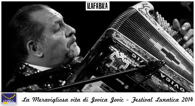 #lunaticando - Lunatica Festival 2014 - Provincia di Massa Carrara - La Meravigliosa Vita di Jovica Jovic - Massa - Castello Malaspina