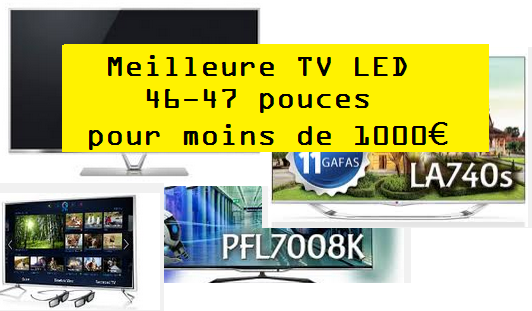 conseil meilleure tv led 46 47 pouces pour moins de 1000 televiseur led. Black Bedroom Furniture Sets. Home Design Ideas