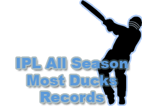 IPL Most Ducks Records IPL Batting Records Logo IPL Squad Schedule