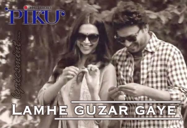 Lamhe Guzar Gaye from Piku