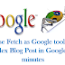 Process to Fetch as Google Tool to Index Blog Post within 1 Minute