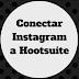 Cómo agregar Instagram a tu tablero Hootsuite