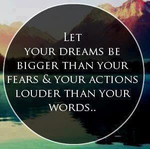 Let your dreams be bigger than your fears & your actions louder than your words...