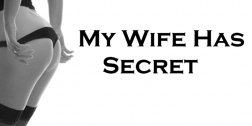 My Wife Has A Secret