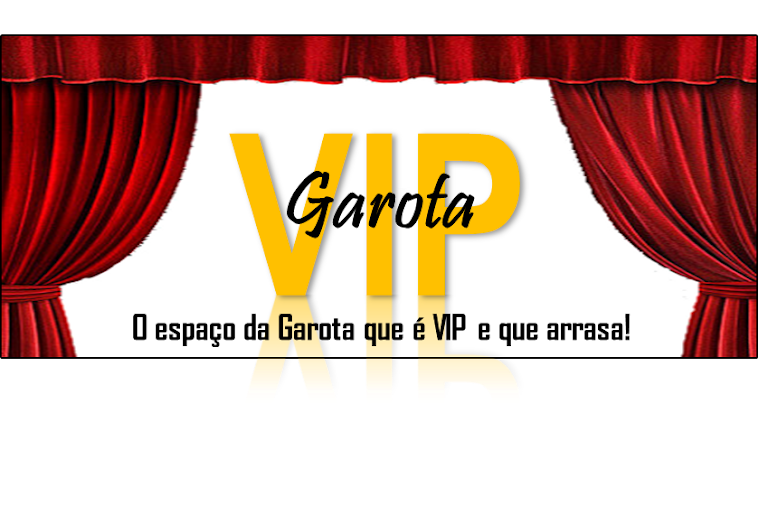 Seja a garota VIP