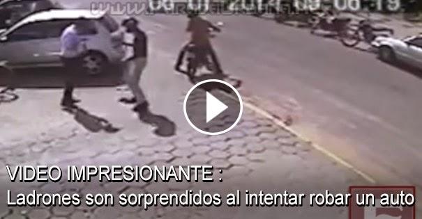VIDEO IMPRESIONANTE - Ladrones son sorprendidos al intentar robar un auto