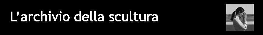 L'archivio della scultura