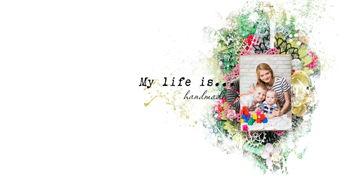 My life is.....handmade