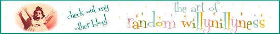 Visit My Other Blog: The Art of Random Willynillyness!!
