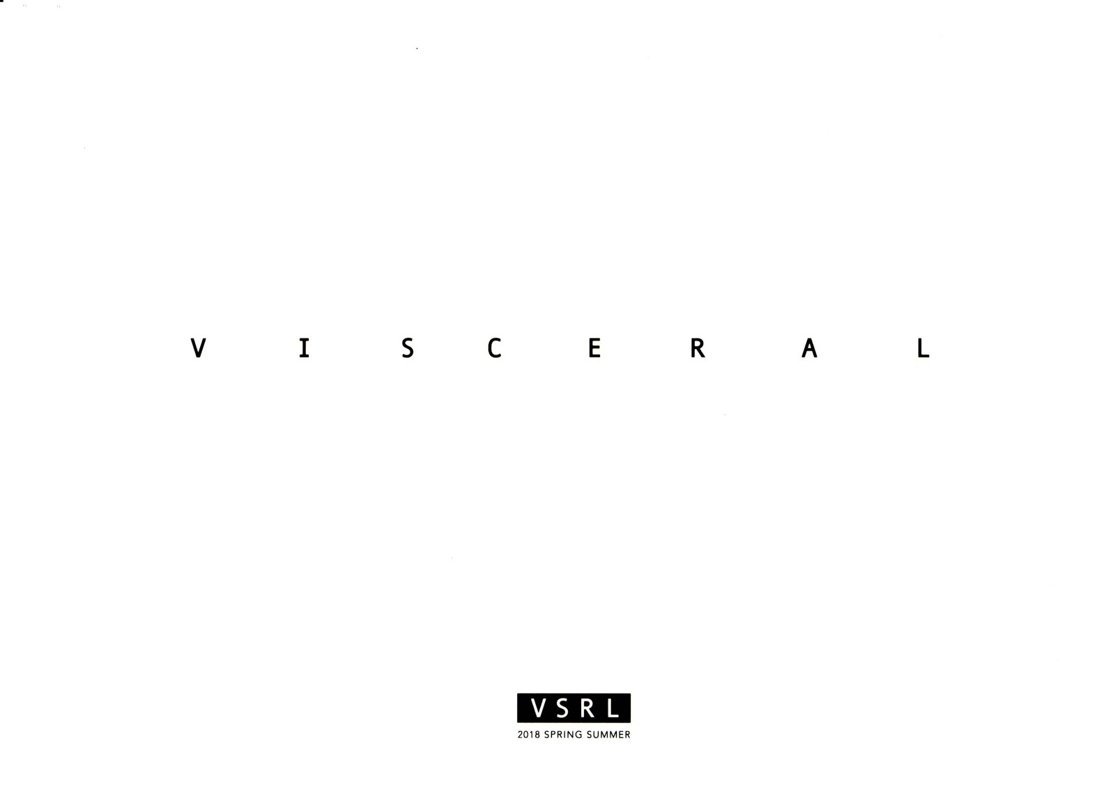 ...VISCERAL:2018 SPRING SUMMER...