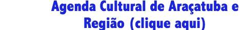 Agenda Cultural de Araçatuba e Região