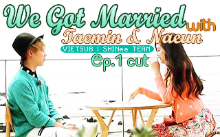 [Vietsub] We Got Married: Taemin, Naeun Ep 1