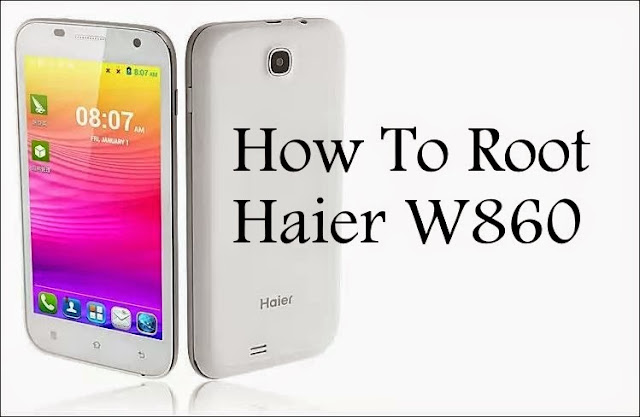 How To Root Haier W860
