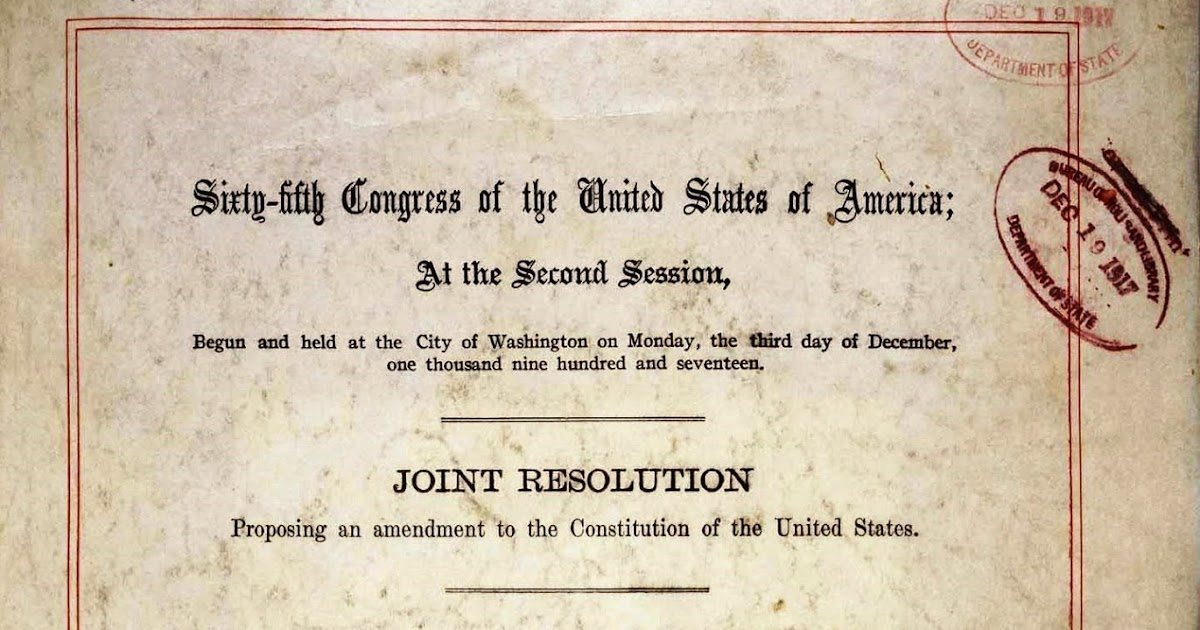 18th amendment congress The 19th amendment to the us constitution, guaranteeing women the right to vote, is passed by congress and sent to the states for ratification.