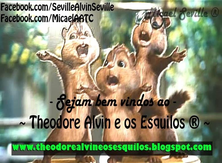 ~ Theodore Alvin e os Esquilos ® ~