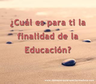 ¿Cuál es para ti la finalidad de la Educación?