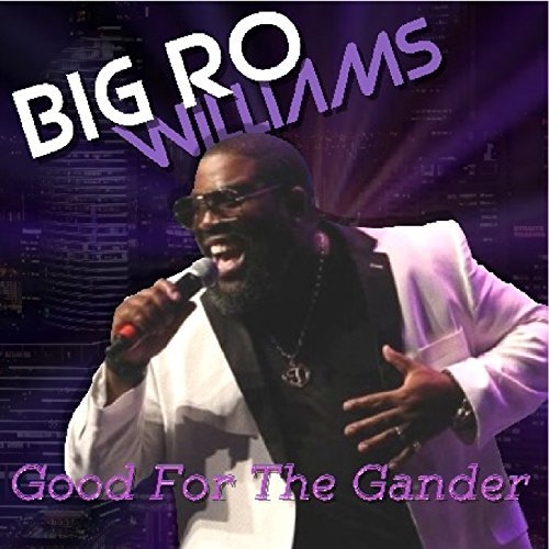 Good for the Gander Big Ro Williams