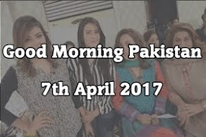 Good Morning Pakistan 7th April 2017