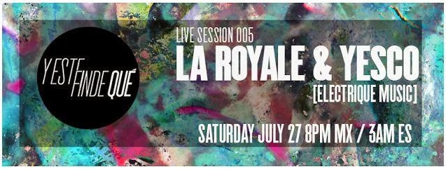 Y Este Finde Qué Presents - Live Sessions 005: La Royale & Yesco