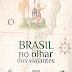 História do Brasil - O Brasil no olhar dos viajantes (Episódio 1)
